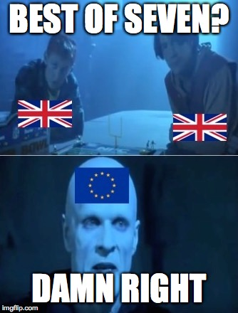 BEST OF SEVEN? DAMN RIGHT | image tagged in funny,political meme,brexit | made w/ Imgflip meme maker