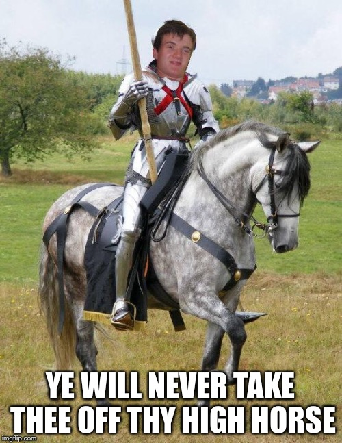 YE WILL NEVER TAKE THEE OFF THY HIGH HORSE | image tagged in medieval week,memes,bad photoshop sunday,bad photoshop,10 guy,funny | made w/ Imgflip meme maker