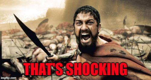 Sparta Leonidas Meme | THAT'S SHOCKING | image tagged in memes,sparta leonidas | made w/ Imgflip meme maker