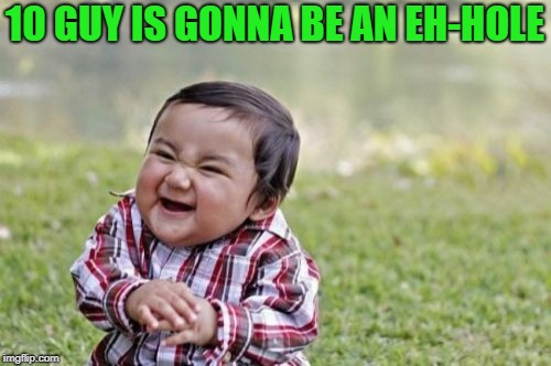 Evil Toddler Meme | 10 GUY IS GONNA BE AN EH-HOLE | image tagged in memes,evil toddler | made w/ Imgflip meme maker