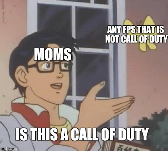 Is This A Pigeon Meme | MOMS ANY FPS THAT IS NOT CALL OF DUTY IS THIS A CALL OF DUTY | image tagged in memes,is this a pigeon,scumbag | made w/ Imgflip meme maker