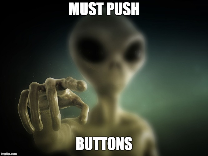 point alien | MUST PUSH BUTTONS | image tagged in point alien | made w/ Imgflip meme maker