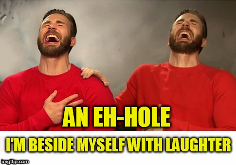 AN EH-HOLE | made w/ Imgflip meme maker