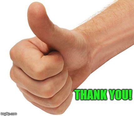 thumbs up | THANK YOU! | image tagged in thumbs up | made w/ Imgflip meme maker
