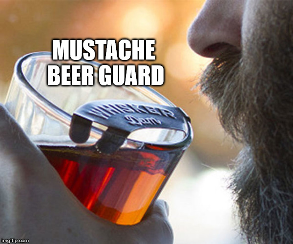 MUSTACHE BEER GUARD | made w/ Imgflip meme maker