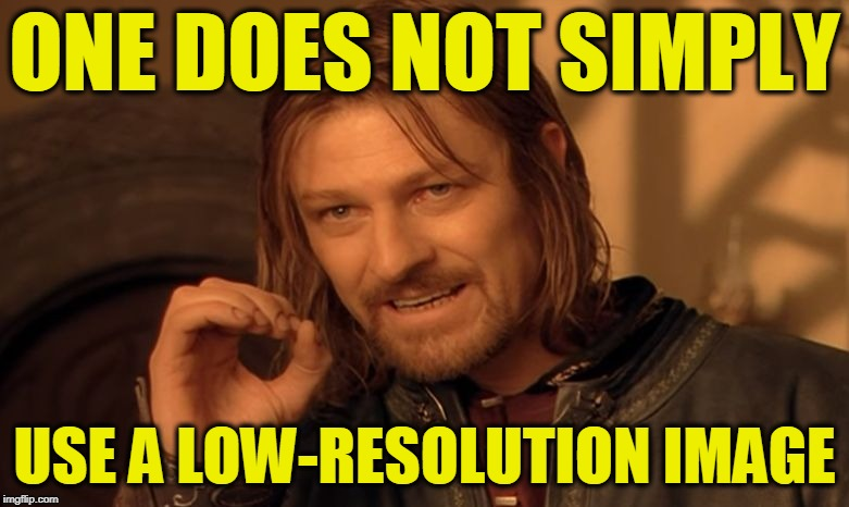 Hi-Resolution All the Memes Week! (A Jdatesta event 6/23 - 6/29 ) | ONE DOES NOT SIMPLY USE A LOW-RESOLUTION IMAGE | image tagged in one does not simply - high res | made w/ Imgflip meme maker