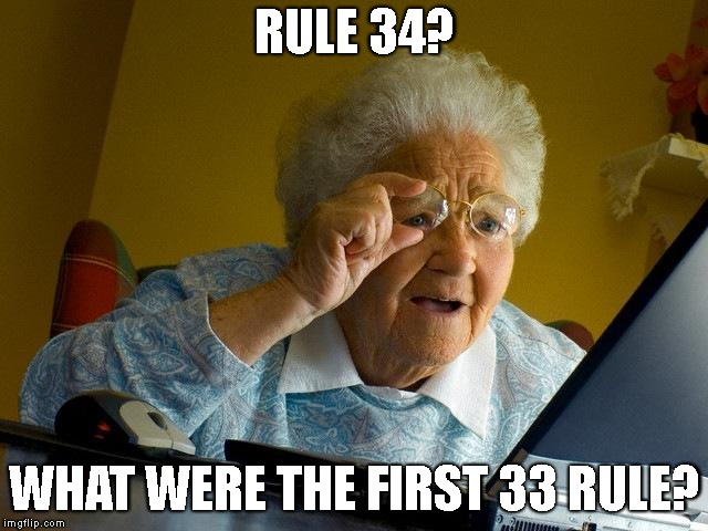 Grandma Finds The Internet Meme | RULE 34? WHAT WERE THE FIRST 33 RULE? | image tagged in memes,grandma finds the internet | made w/ Imgflip meme maker
