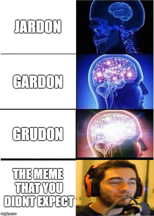 Expanding Brain Meme | JARDON GARDON GRUDON THE MEME THAT YOU DIDNT EXPECT | image tagged in memes,expanding brain | made w/ Imgflip meme maker