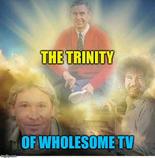 The Three Amigos |  THE TRINITY; OF WHOLESOME TV | image tagged in mr rogers,steve irwin,bob ross,happy tree friends,forever | made w/ Imgflip meme maker