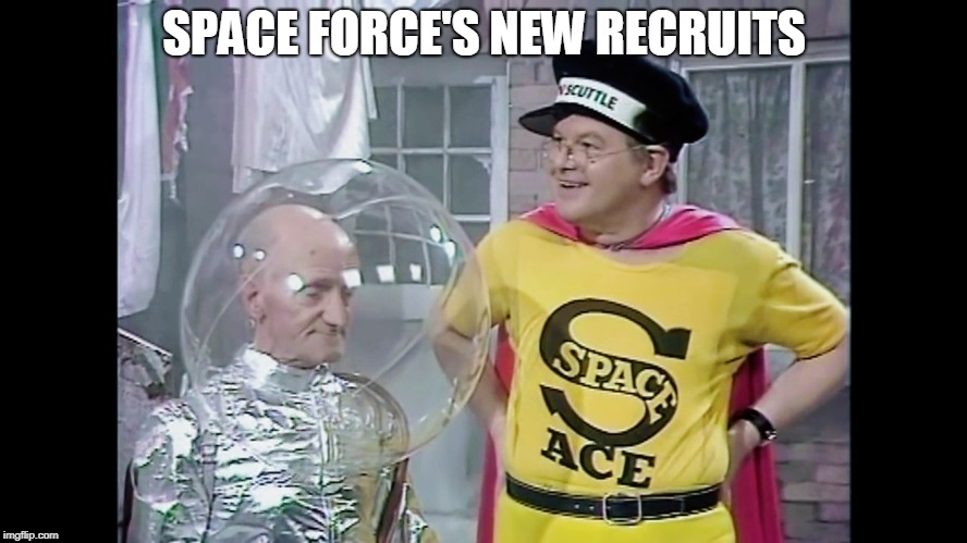 SPACE FORCE'S NEW RECRUITS | image tagged in benny hill space force,space force | made w/ Imgflip meme maker