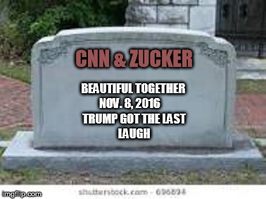 CNN & ZUCKER BEAUTIFUL TOGETHER        NOV. 8, 2016              TRUMP GOT THE LAST                  LAUGH | image tagged in trump | made w/ Imgflip meme maker
