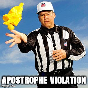 APOSTROPHE  VIOLATION | image tagged in referee | made w/ Imgflip meme maker