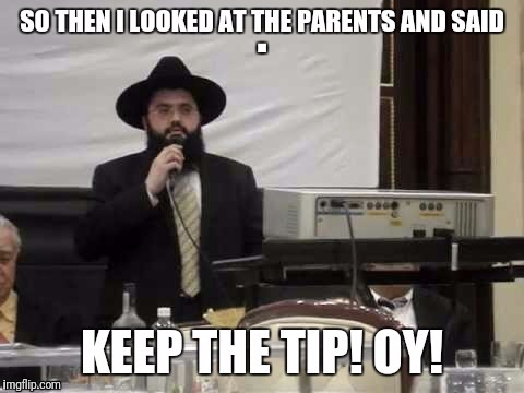 Rabbi Stand Up | . | image tagged in memes,funny,rabbi,keep the tip,oy | made w/ Imgflip meme maker