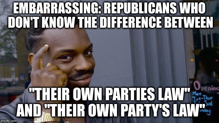 "Roll Safe Think About It Meme | EMBARRASSING: REPUBLICANS WHO DON'T KNOW THE DIFFERENCE BETWEEN ""THEIR OWN PARTIES LAW"" AND ""THEIR OWN PARTY'S LAW"" 