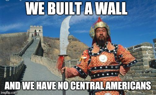 WE BUILT A WALL AND WE HAVE NO CENTRAL AMERICANS | made w/ Imgflip meme maker