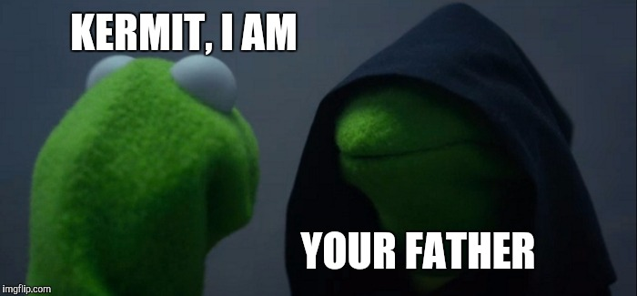 Evil Kermit | KERMIT, I AM YOUR FATHER | image tagged in memes,evil kermit | made w/ Imgflip meme maker