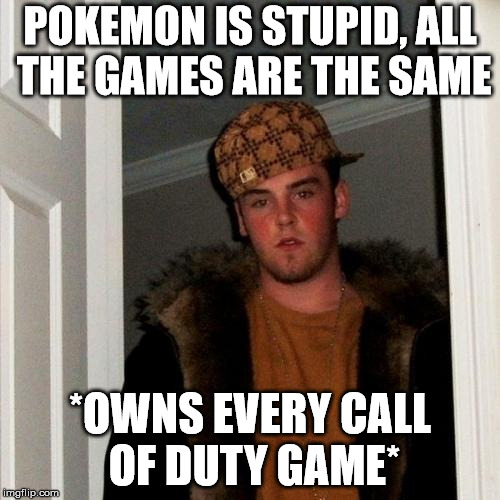 Scumbag Steve Meme | POKEMON IS STUPID, ALL THE GAMES ARE THE SAME *OWNS EVERY CALL OF DUTY GAME* | image tagged in memes,scumbag steve | made w/ Imgflip meme maker