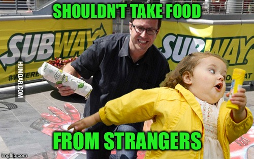 SHOULDN'T TAKE FOOD FROM STRANGERS | made w/ Imgflip meme maker