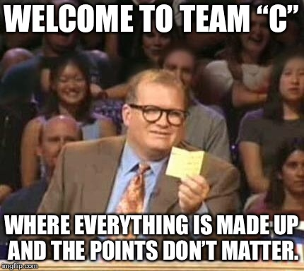 "Drew Carey | WELCOME TO TEAM ""C"" WHERE EVERYTHING IS MADE UP AND THE POINTS DON'T MATTER. 