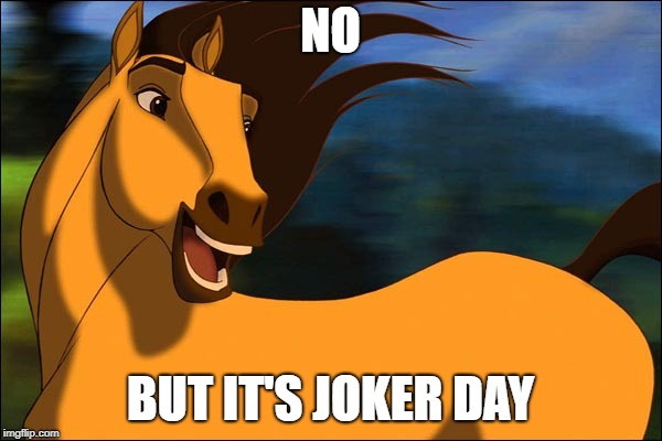 Spirit | NO BUT IT'S JOKER DAY | image tagged in spirit | made w/ Imgflip meme maker