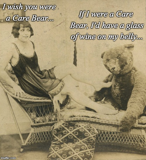 Care Bear... | If I were a Care Bear, I'd have a glass of wine on my belly... I wish you were a Care Bear... | image tagged in wish,glass of wine,belly,care bear | made w/ Imgflip meme maker