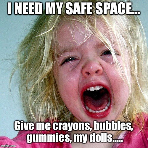 I NEED MY SAFE SPACE... Give me crayons, bubbles, gummies, my dolls..... | made w/ Imgflip meme maker