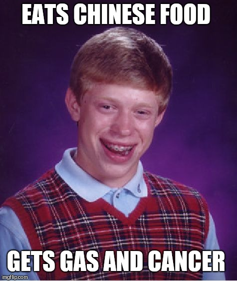 Bad Luck Brian Meme | EATS CHINESE FOOD GETS GAS AND CANCER | image tagged in memes,bad luck brian | made w/ Imgflip meme maker
