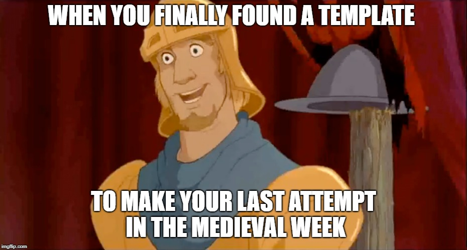 the last one | WHEN YOU FINALLY FOUND A TEMPLATE TO MAKE YOUR LAST ATTEMPT IN THE MEDIEVAL WEEK | image tagged in memes,medieval week,new template | made w/ Imgflip meme maker