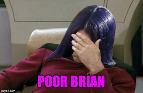 Mima facepalm | POOR BRIAN | image tagged in mima facepalm | made w/ Imgflip meme maker