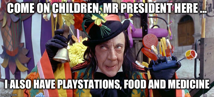 Child Catcher | COME ON CHILDREN, MR PRESIDENT HERE ... I ALSO HAVE PLAYSTATIONS, FOOD AND MEDICINE | image tagged in child catcher | made w/ Imgflip meme maker