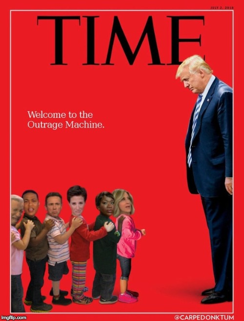 welcome to the machine | image tagged in trump,time,oytrage | made w/ Imgflip meme maker