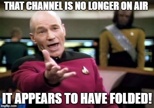 Picard Wtf Meme | THAT CHANNEL IS NO LONGER ON AIR IT APPEARS TO HAVE FOLDED! | image tagged in memes,picard wtf | made w/ Imgflip meme maker