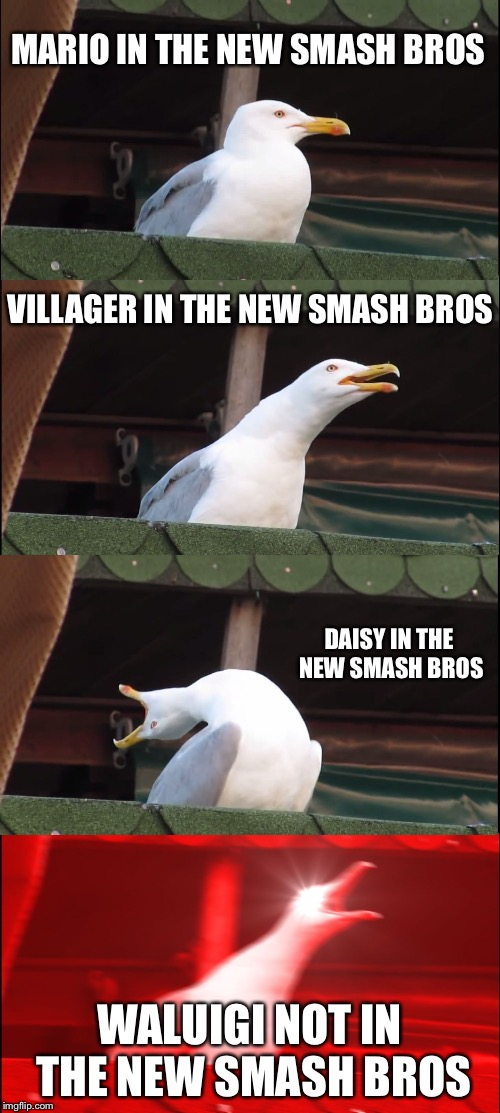 Inhaling Seagull Meme | MARIO IN THE NEW SMASH BROS VILLAGER IN THE NEW SMASH BROS DAISY IN THE NEW SMASH BROS WALUIGI NOT IN THE NEW SMASH BROS | image tagged in memes,inhaling seagull | made w/ Imgflip meme maker