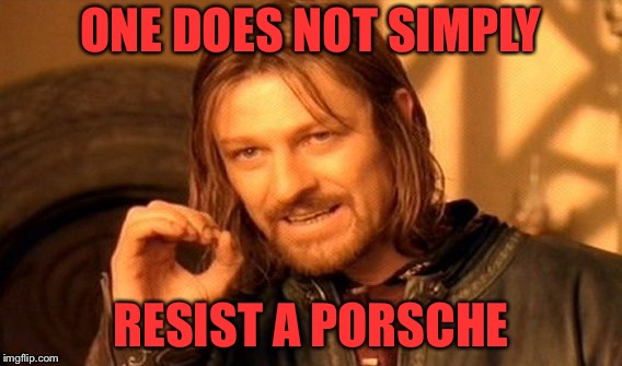 One Does Not Simply Meme | ONE DOES NOT SIMPLY RESIST A PORSCHE | image tagged in memes,one does not simply | made w/ Imgflip meme maker