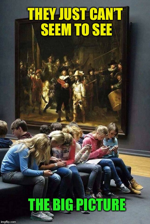 "They're probably texting: ""All this place has is big pictures hanging around.  So boring..."" 
