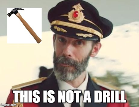 Captain Obvious | THIS IS NOT A DRILL | image tagged in captain obvious | made w/ Imgflip meme maker