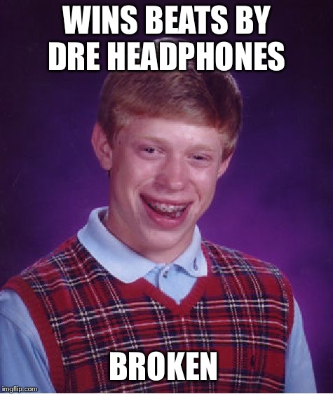 Bad Luck Brian Meme | WINS BEATS BY DRE HEADPHONES BROKEN | image tagged in memes,bad luck brian,beats by dre,headphones | made w/ Imgflip meme maker