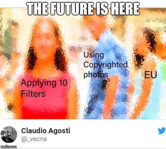 The future of memes | THE FUTURE IS HERE | image tagged in eu,laws,memes | made w/ Imgflip meme maker