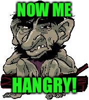 NOW ME HANGRY! | made w/ Imgflip meme maker