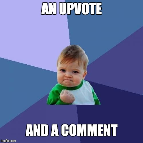 Success Kid Meme | AN UPVOTE AND A COMMENT | image tagged in memes,success kid | made w/ Imgflip meme maker