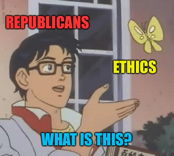 Is This A Pigeon Meme | REPUBLICANS ETHICS WHAT IS THIS? | image tagged in memes,is this a pigeon | made w/ Imgflip meme maker