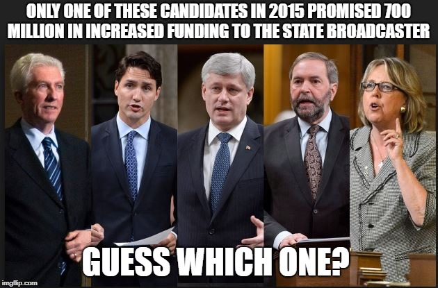 Who bought the CBC? | ONLY ONE OF THESE CANDIDATES IN 2015 PROMISED 700 MILLION IN INCREASED FUNDING TO THE STATE BROADCASTER GUESS WHICH ONE? | image tagged in canadian leaders 2015,canada,justin trudeau,corruption,cbc,liberal | made w/ Imgflip meme maker