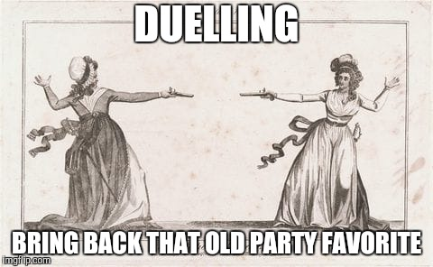 Pistols at the Ready | DUELLING BRING BACK THAT OLD PARTY FAVORITE | image tagged in duelling,pistol,party games | made w/ Imgflip meme maker