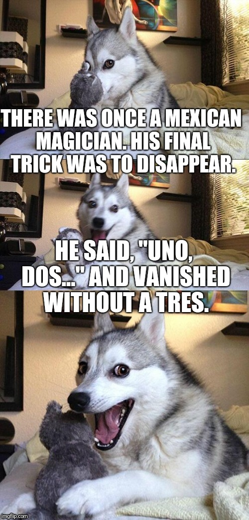 "Poof! | THERE WAS ONCE A MEXICAN MAGICIAN. HIS FINAL TRICK WAS TO DISAPPEAR. HE SAID, ""UNO, DOS..."" AND VANISHED WITHOUT A TRES. 