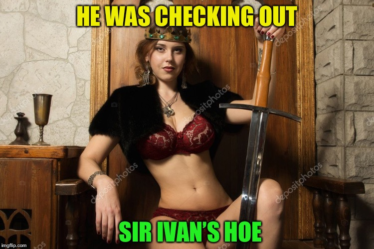 HE WAS CHECKING OUT SIR IVAN'S HOE | made w/ Imgflip meme maker