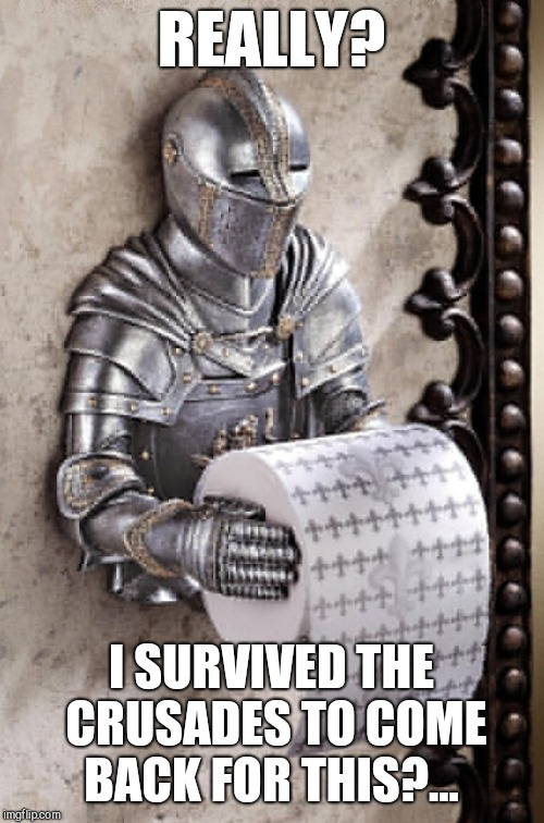 Medieval Week, June 20 - 27 A IlikePie3.14159265358979 event! | REALLY? I SURVIVED THE CRUSADES TO COME BACK FOR THIS?... | image tagged in jbmemegeek,medieval week,memes | made w/ Imgflip meme maker