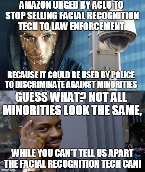 They are either virtue signaling and blinded by their PC culture OR they are projecting... | AMAZON URGED BY ACLU TO STOP SELLING FACIAL RECOGNITION TECH TO LAW ENFORCEMENT WHILE YOU CAN'T TELL US APART THE FACIAL RECOGNITION TECH CA | image tagged in roll safe think about it,amazon,facial recognition,minorities,that's racist,memes | made w/ Imgflip meme maker