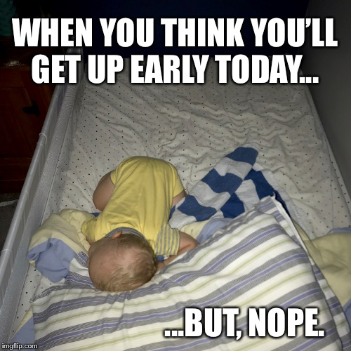 WHEN YOU THINK YOU'LL GET UP EARLY TODAY... ...BUT, NOPE. | image tagged in upside-down,sleeping kids,kids,too early,sleeping late,sleeping | made w/ Imgflip meme maker