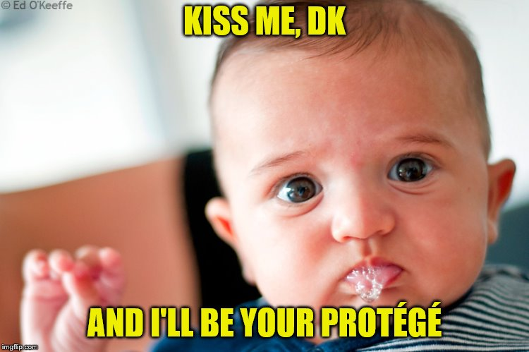KISS ME, DK AND I'LL BE YOUR PROTÉGÉ | made w/ Imgflip meme maker