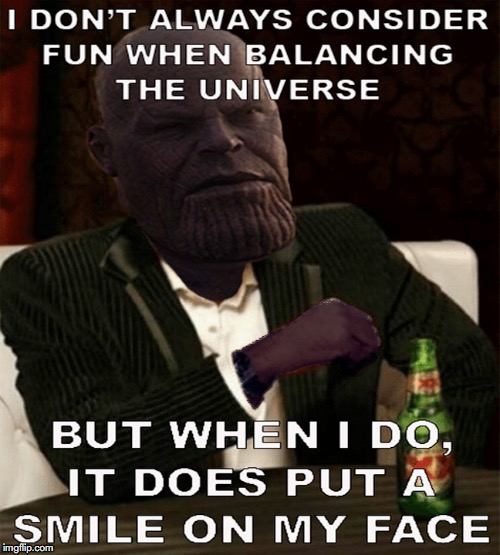 image tagged in infinity war meme,thanos meme,i don't always meme,i don't always | made w/ Imgflip meme maker